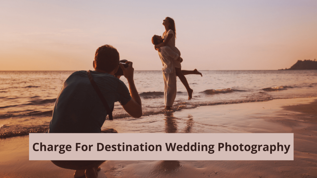 Charges For Destination Wedding Photography