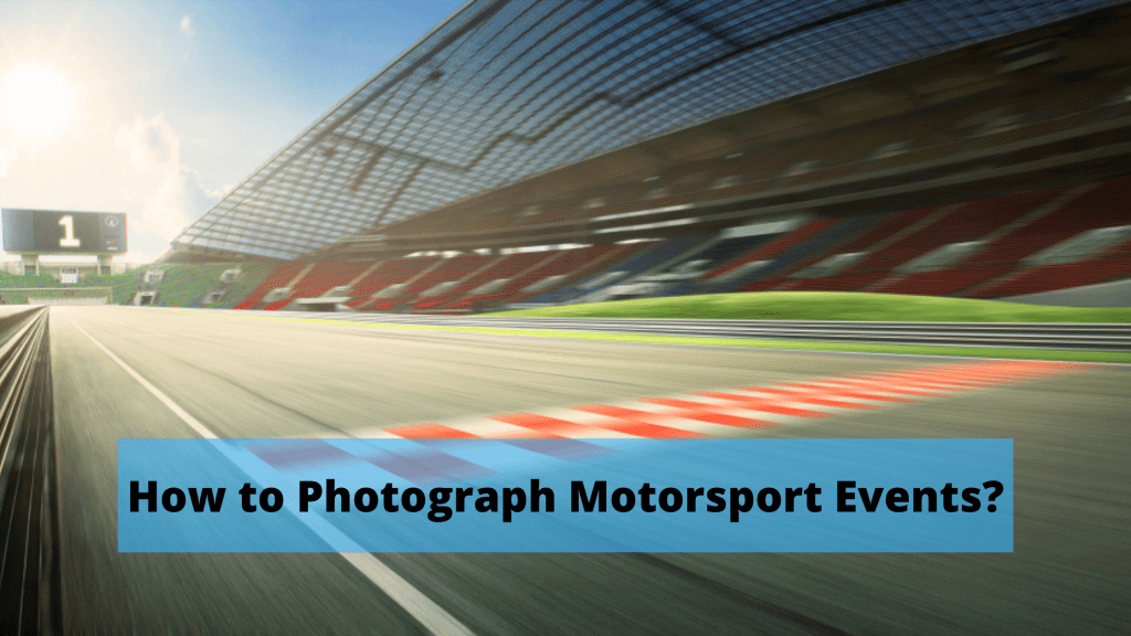 How to Photograph Motorsport Events?