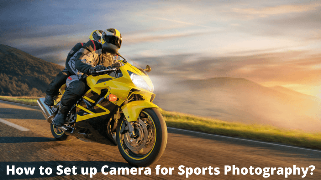 How to Set up a Camera for Sports Photography?