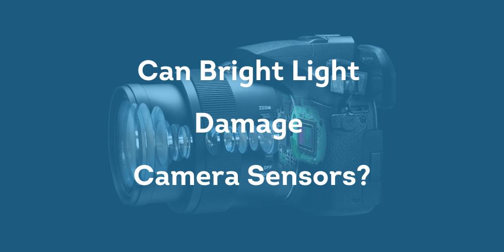 Can Bright Light Damage Camera Sensors