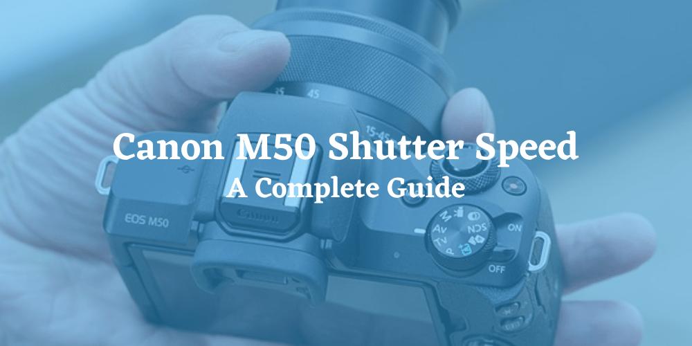 Canon M50 Shutter Speed