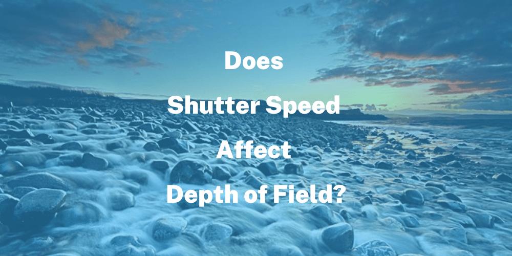 Does Shutter Speed Affect Depth of Field?